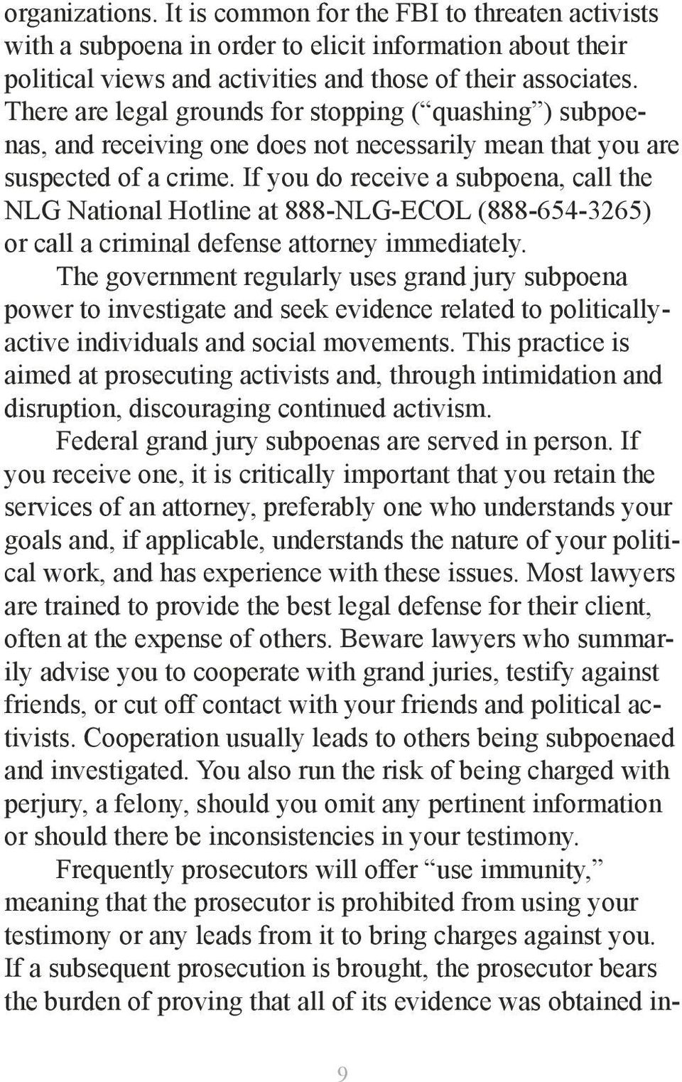 If you do receive a subpoena, call the NLG National Hotline at 888-NLG-ECOL (888-654-3265) or call a criminal defense attorney immediately.