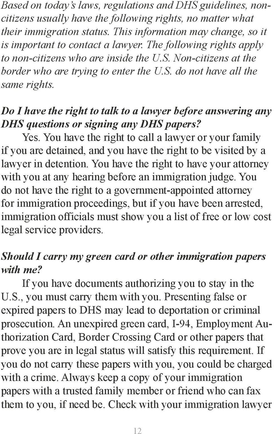 Do I have the right to talk to a lawyer before answering any DHS questions or signing any DHS papers? Yes.