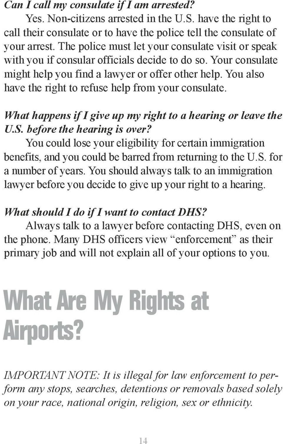 You also have the right to refuse help from your consulate. What happens if I give up my right to a hearing or leave the U.S. before the hearing is over?