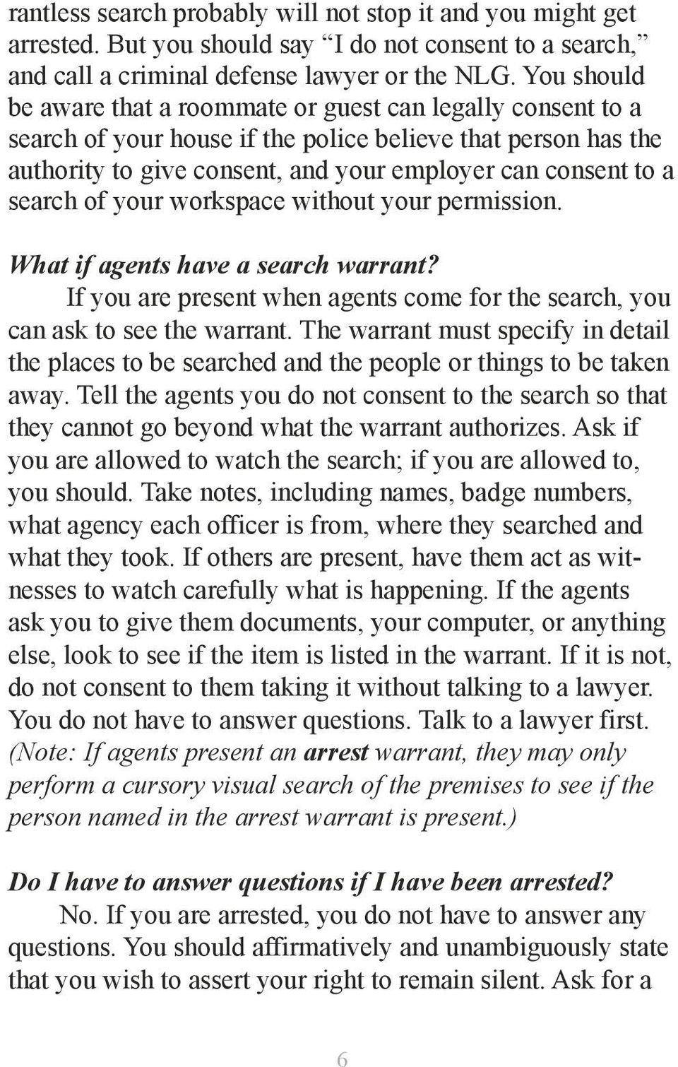 search of your workspace without your permission. What if agents have a search warrant? If you are present when agents come for the search, you can ask to see the warrant.