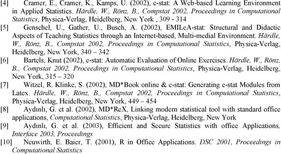 (2002), EMILeA-stat: Structural and Didactic Aspects of Teaching Statistics through an Internet-based, Multi-medial Environment. Härdle, W., Rönz, B.