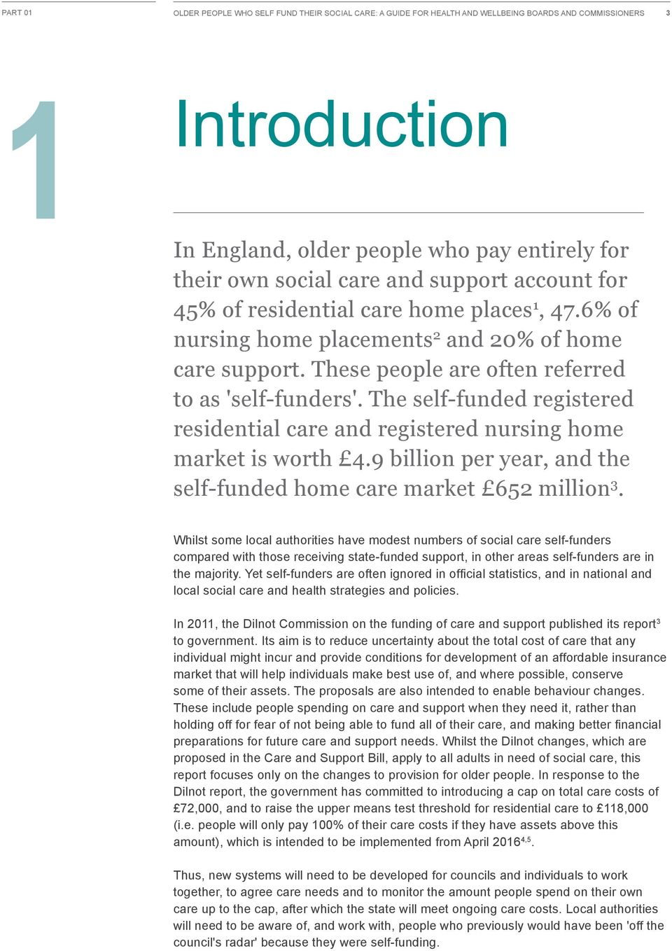 The self-funded registered residential care and registered nursing home market is worth 4.9 billion per year, and the self-funded home care market 652 million 3.