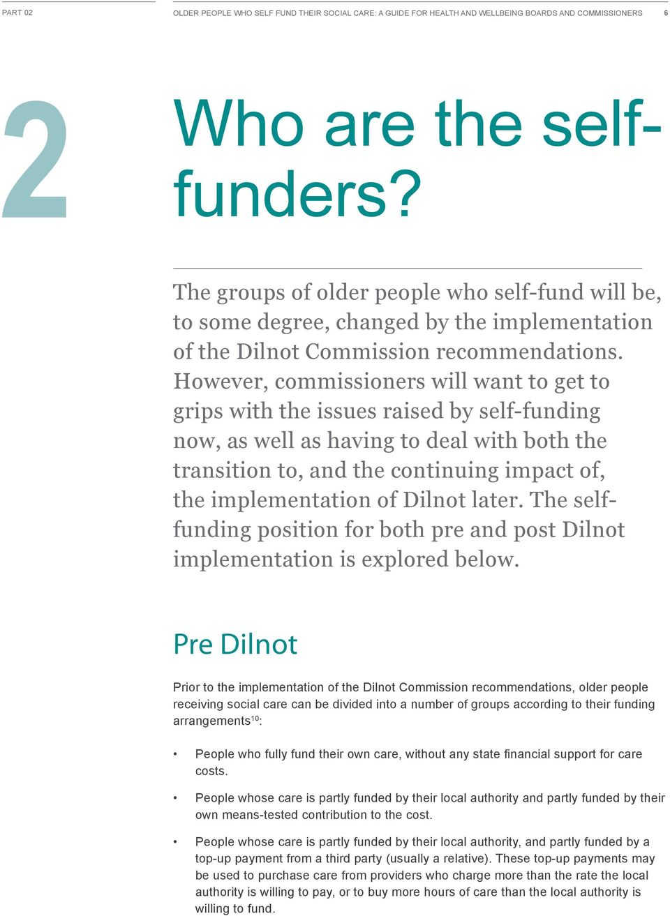 However, commissioners will want to get to grips with the issues raised by self-funding now, as well as having to deal with both the transition to, and the continuing impact of, the implementation of