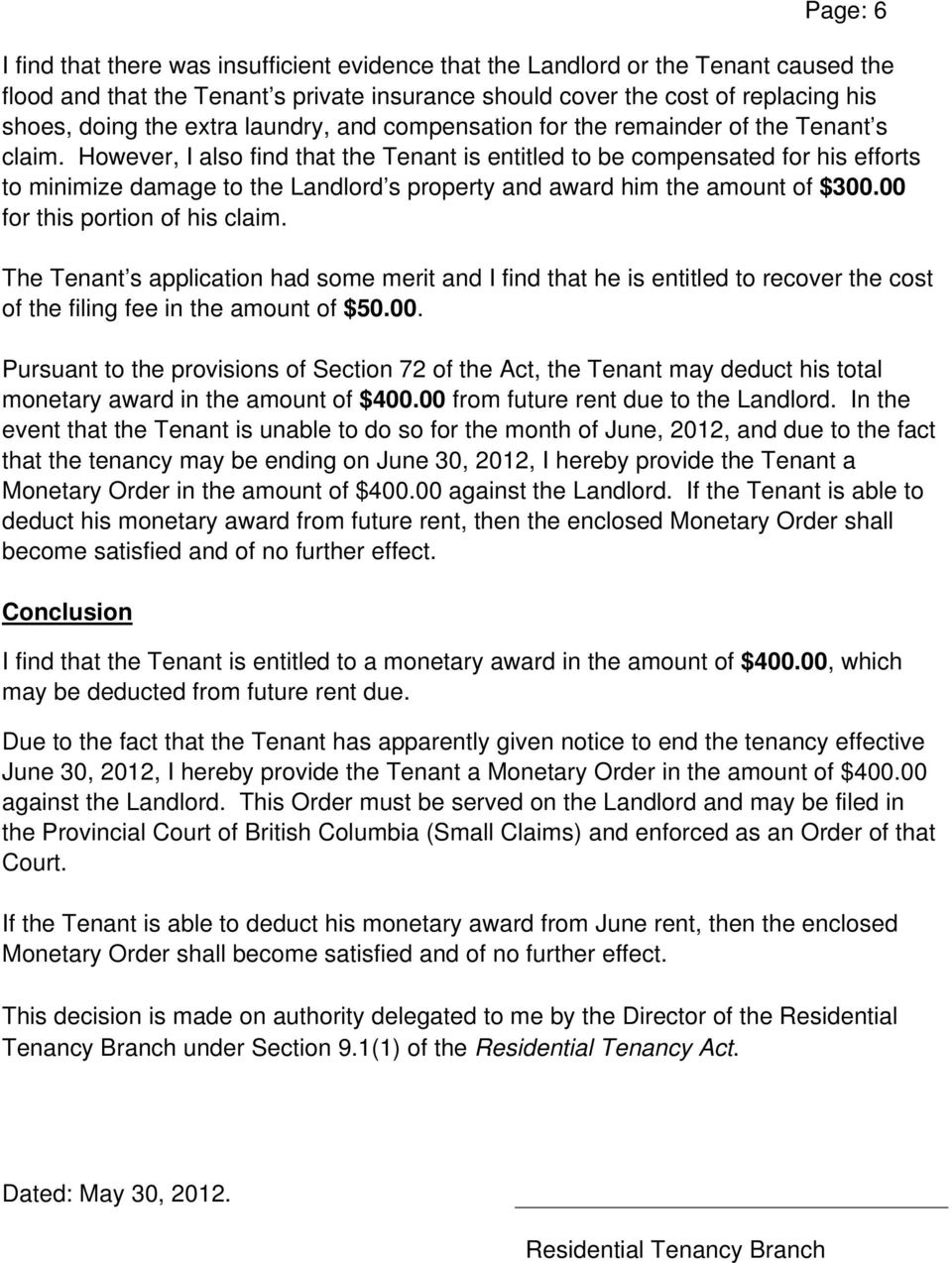 However, I also find that the Tenant is entitled to be compensated for his efforts to minimize damage to the Landlord s property and award him the amount of $300.00 for this portion of his claim.