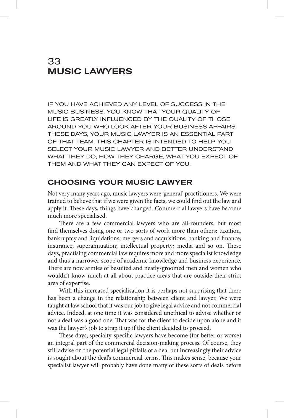 THIS CHAPTER IS INTENDED TO HELP YOU SELECT YOUR MUSIC LAWYER AND BETTER UNDERSTAND WHAT THEY DO, HOW THEY CHARGE, WHAT YOU EXPECT OF THEM AND WHAT THEY CAN EXPECT OF YOU.