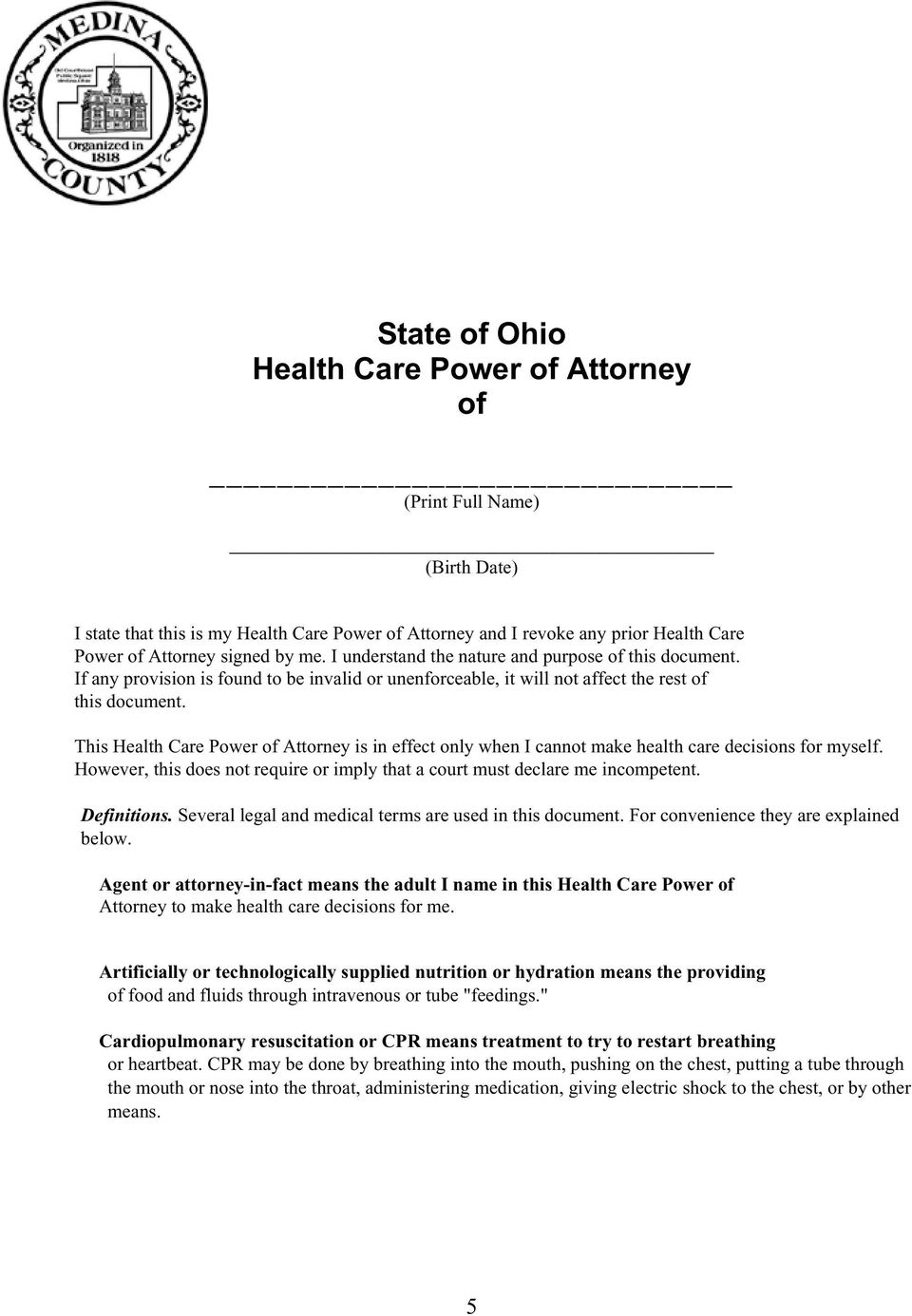 This Health Care Power of Attorney is in effect only when I cannot make health care decisions for myself. However, this does not require or imply that a court must declare me incompetent. Definitions.