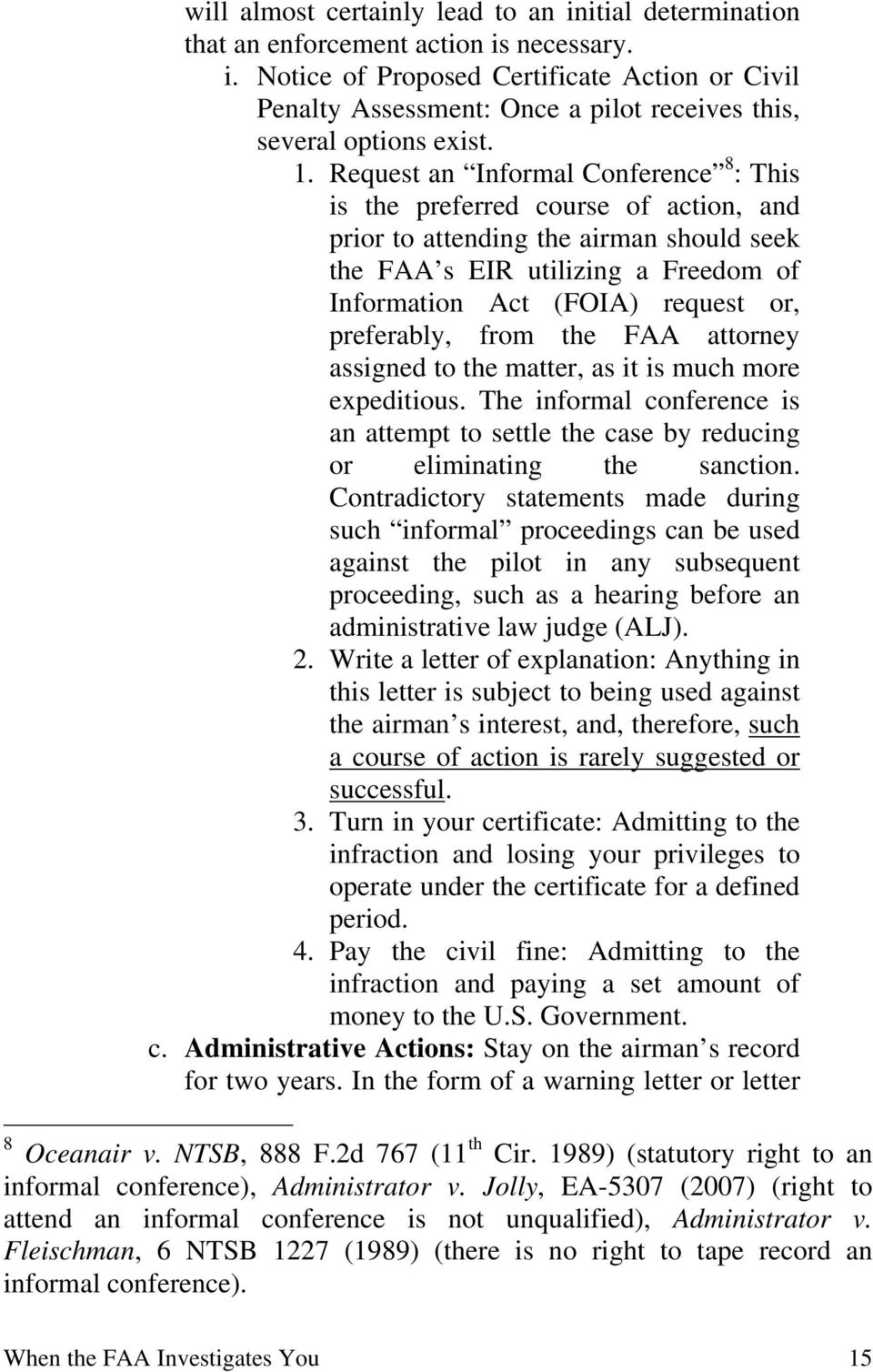 preferably, from the FAA attorney assigned to the matter, as it is much more expeditious. The informal conference is an attempt to settle the case by reducing or eliminating the sanction.