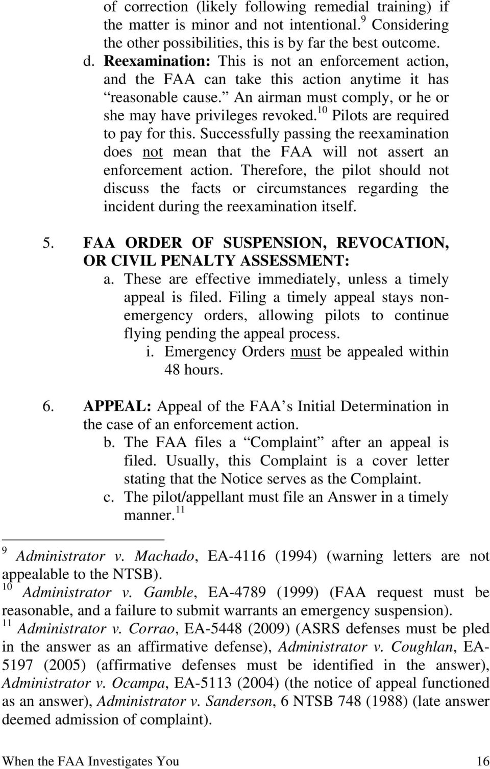 10 Pilots are required to pay for this. Successfully passing the reexamination does not mean that the FAA will not assert an enforcement action.