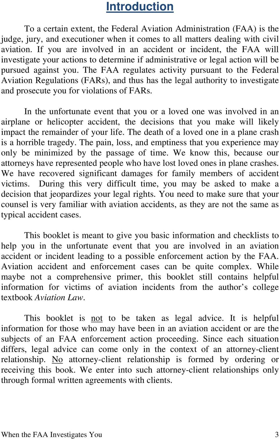 The FAA regulates activity pursuant to the Federal Aviation Regulations (FARs), and thus has the legal authority to investigate and prosecute you for violations of FARs.