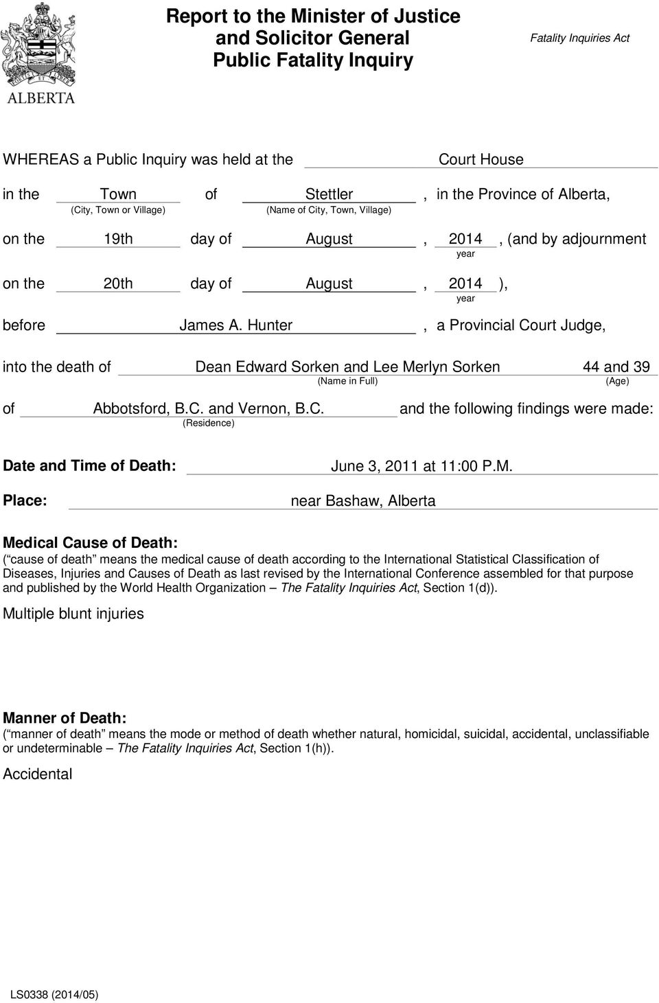 Hunter, a Provincial Court Judge, into the death of Dean Edward Sorken and Lee Merlyn Sorken 44 and 39 (Name in Full) (Age) of Abbotsford, B.C. and Vernon, B.C. and the following findings were made: (Residence) Date and Time of Death: Place: June 3, 2011 at 11:00 P.