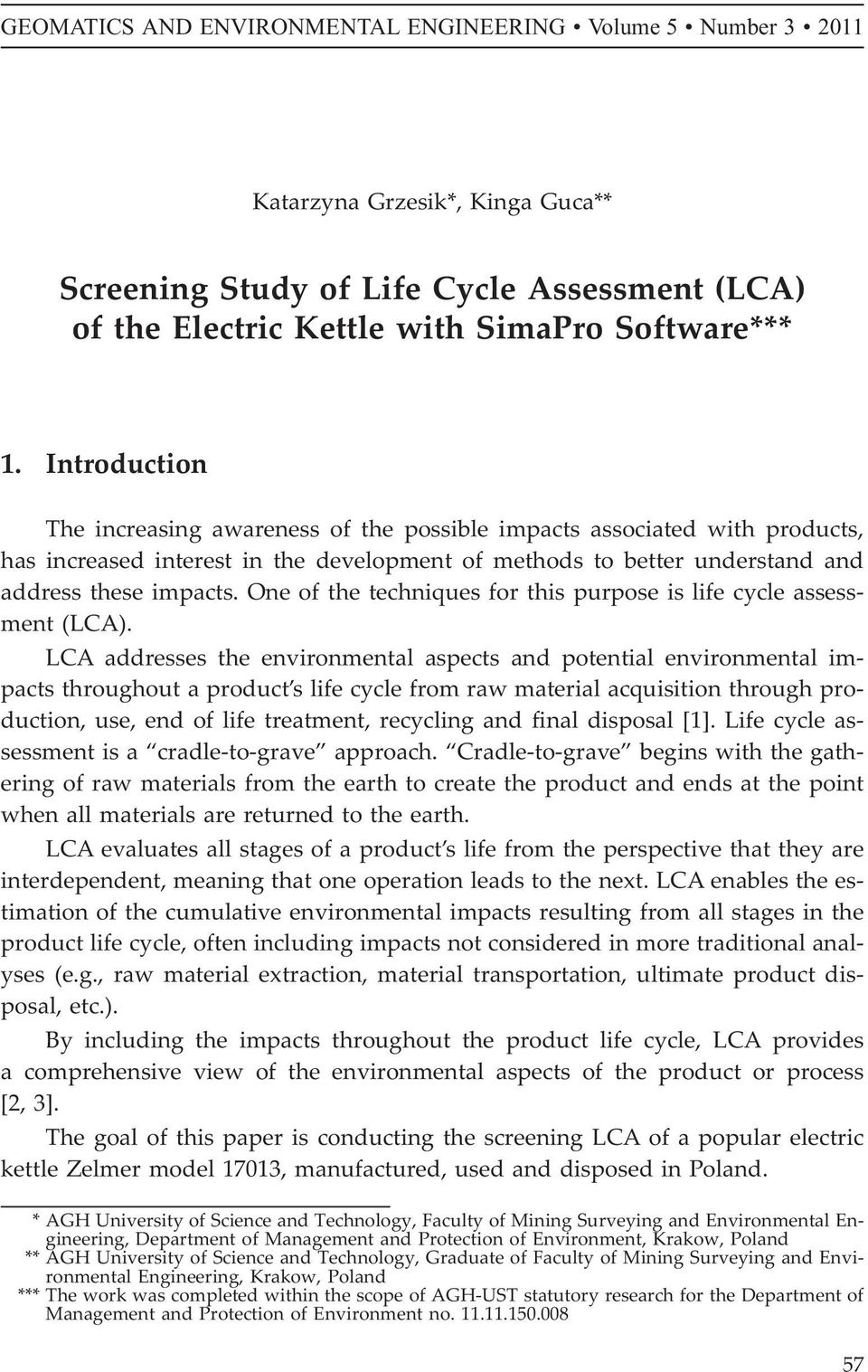 One of the techniques for this purpose is life cycle assessment (LCA).
