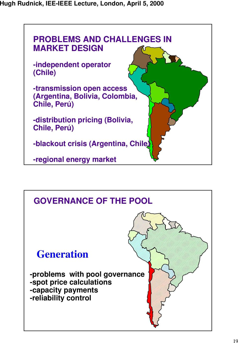 Perú) -blackout crisis (Argentina, Chile) -regional energy market GOVERNANCE OF THE POOL