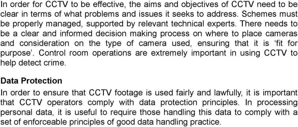 There needs to be a clear and informed decision making process on where to place cameras and consideration on the type of camera used, ensuring that it is fit for purpose.