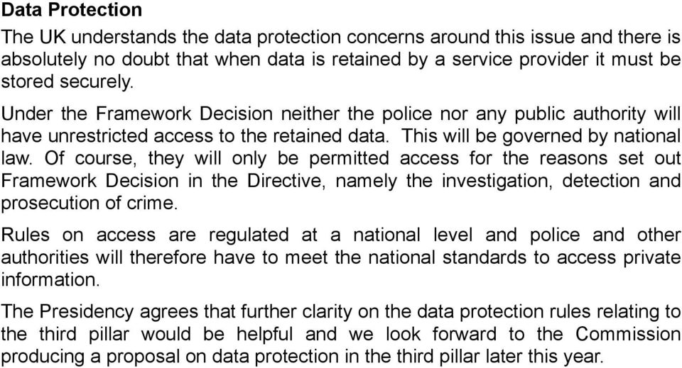 Of course, they will only be permitted access for the reasons set out Framework Decision in the Directive, namely the investigation, detection and prosecution of crime.