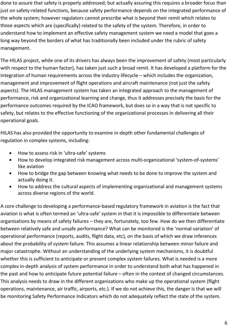 Therefore, in order to understand how to implement an effective safety management system we need a model that goes a long way beyond the borders of what has traditionally been included under the