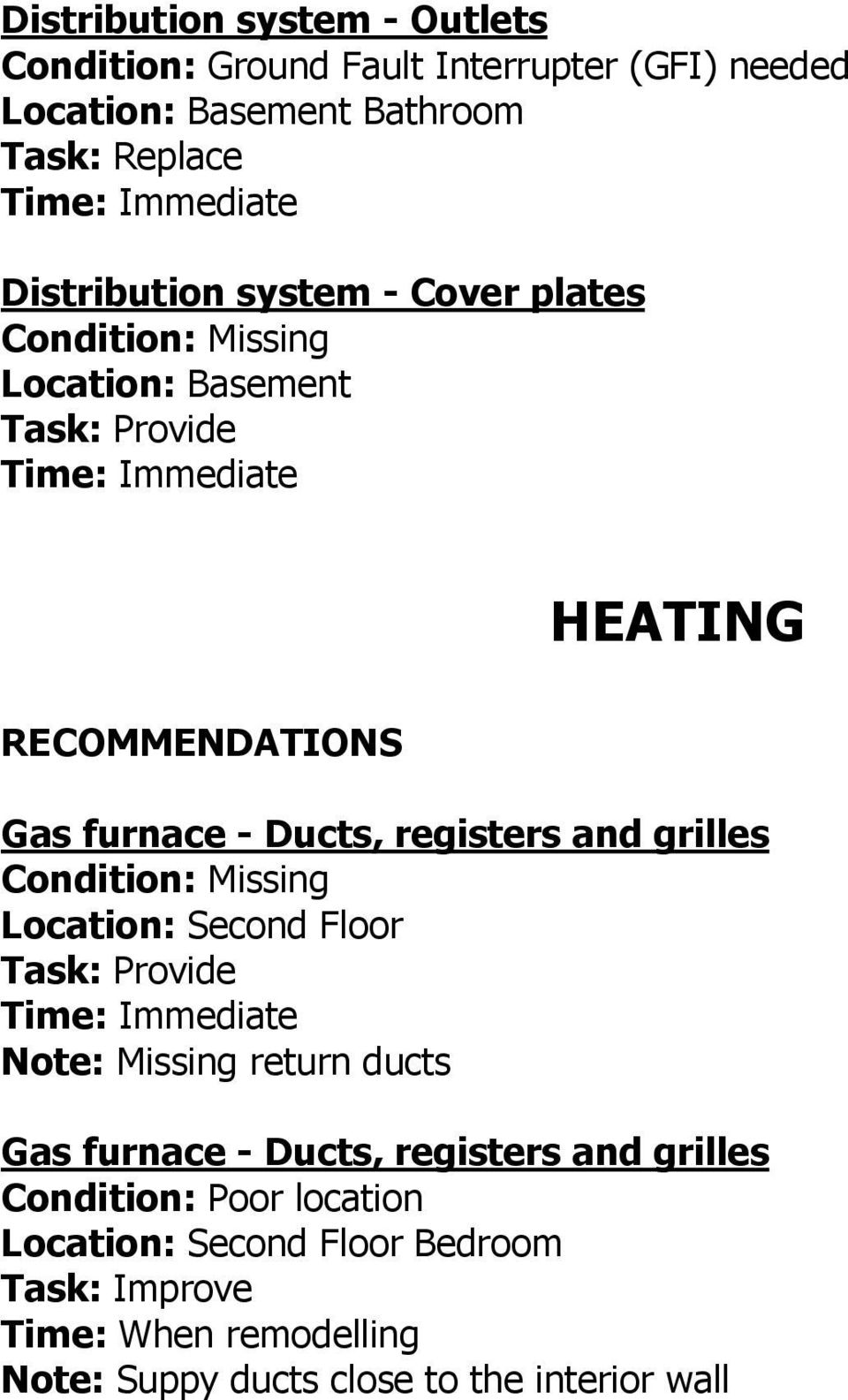 Floor Note: Missing return ducts Gas furnace - Ducts, registers and grilles Condition: Poor location