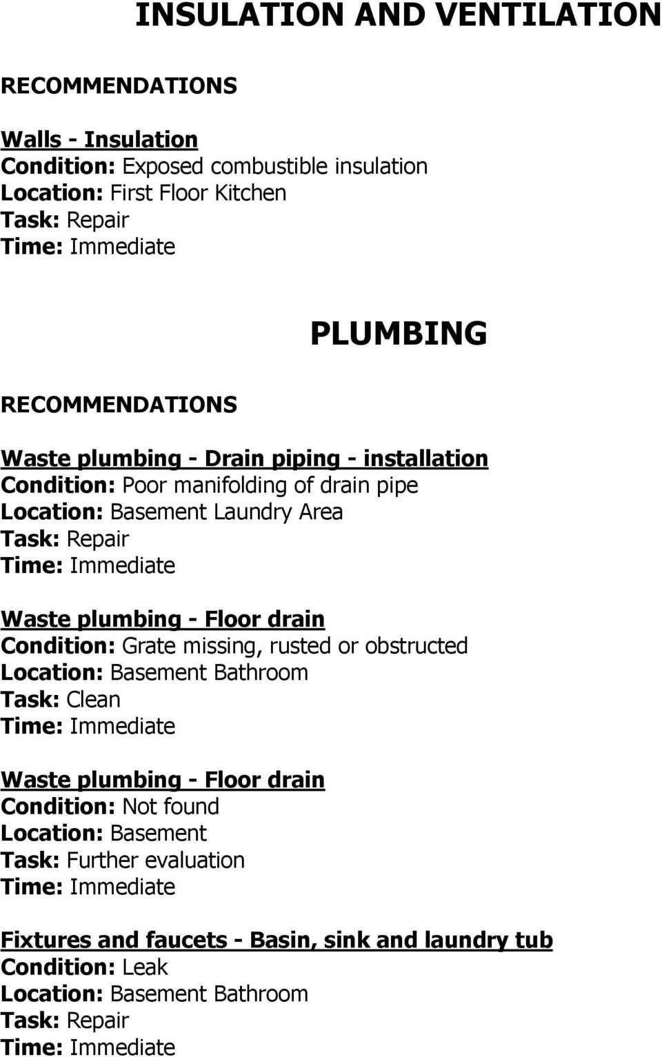 Area Waste plumbing - Floor drain Condition: Grate missing, rusted or obstructed Task: Clean Waste plumbing -