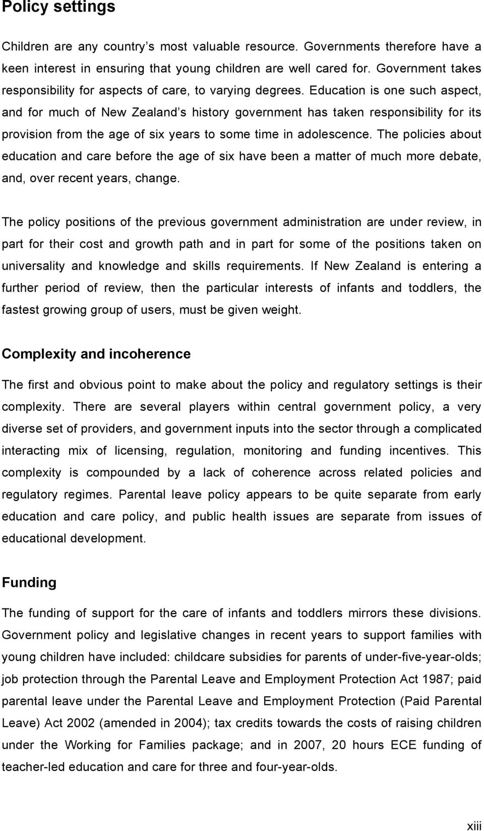 Education is one such aspect, and for much of New Zealand s history government has taken responsibility for its provision from the age of six years to some time in adolescence.