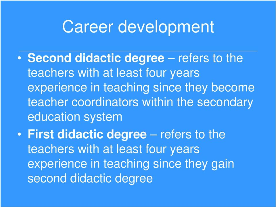 the secondary education system First didactic degree refers to the teachers with
