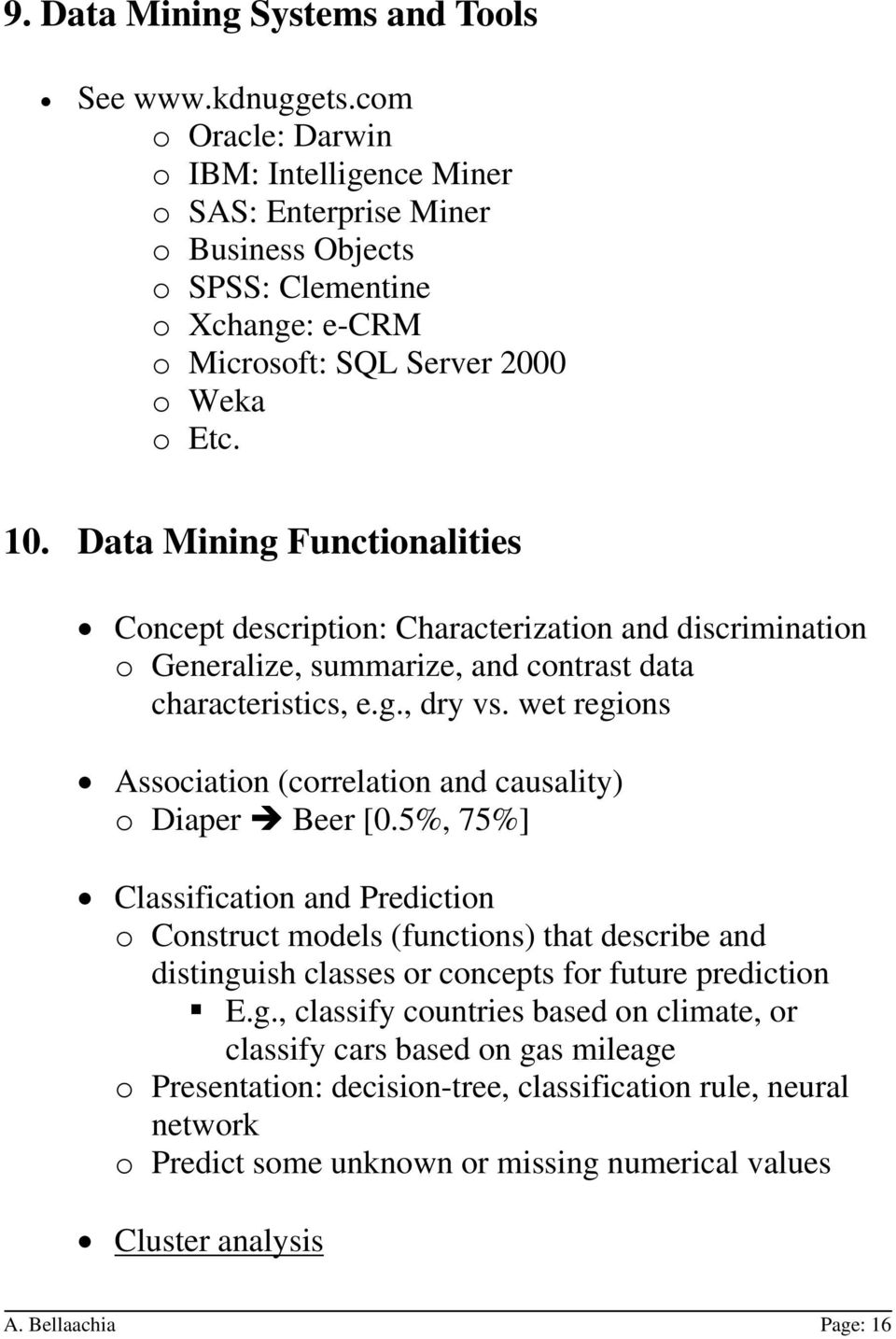 Data Mining Functionalities Concept description: Characterization and discrimination o Generalize, summarize, and contrast data characteristics, e.g., dry vs.