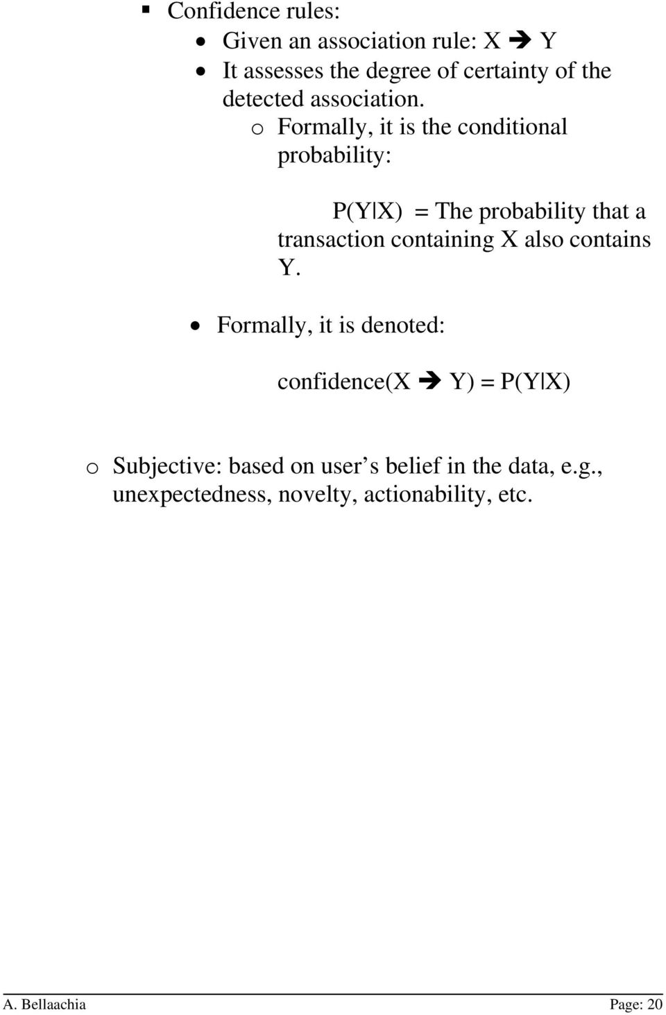 o Formally, it is the conditional probability: P(Y X) = The probability that a transaction containing