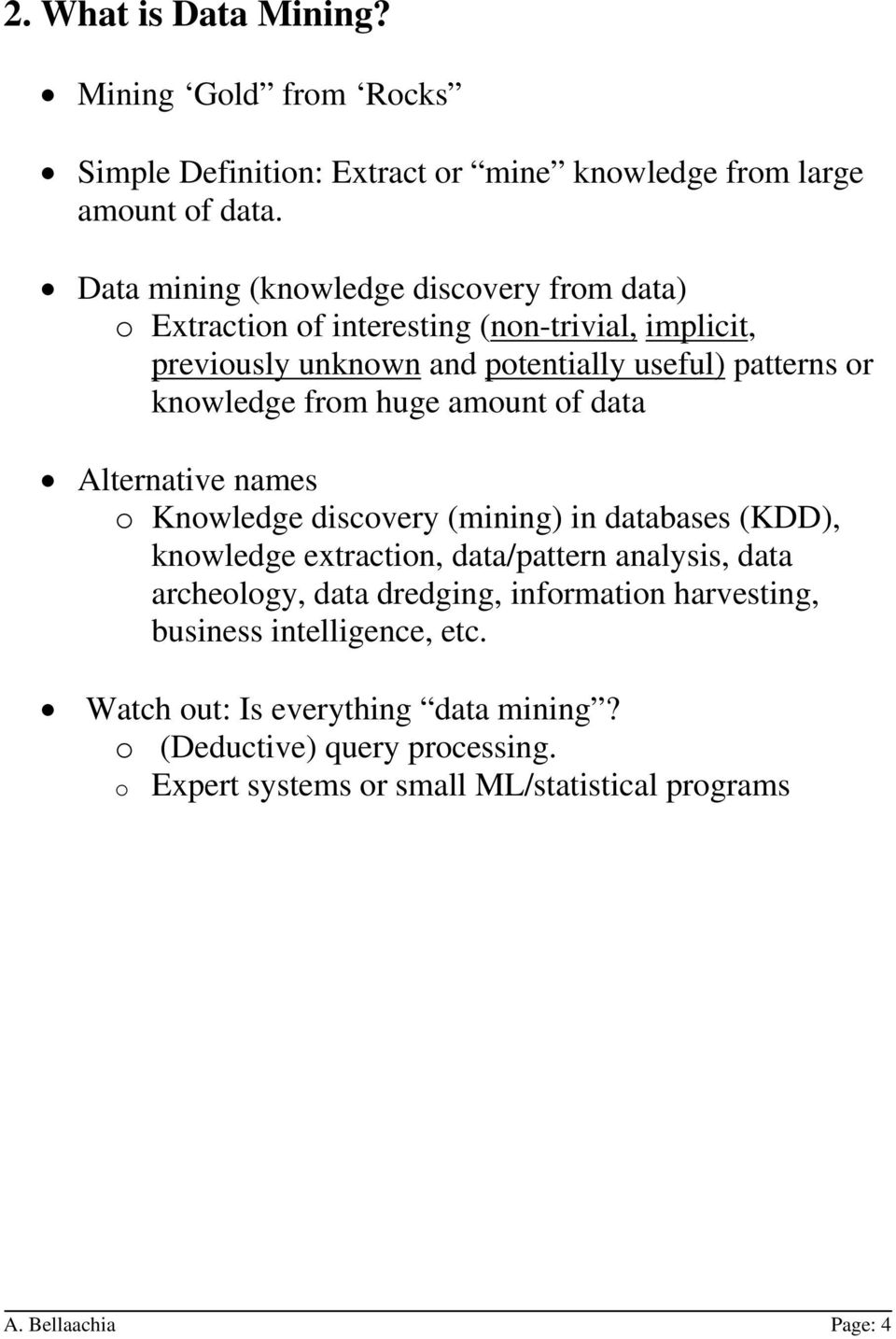 from huge amount of data Alternative names o Knowledge discovery (mining) in databases (KDD), knowledge extraction, data/pattern analysis, data archeology, data