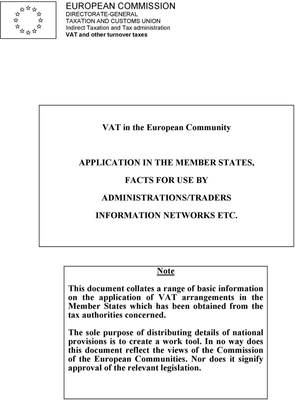 Note This document collates a range of basic information on the application of VAT arrangements in the Member States which has been obtained from the tax authorities