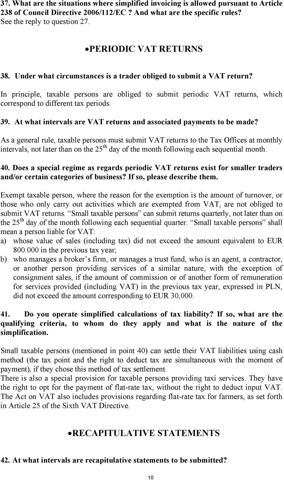 In principle, taxable persons are obliged to submit periodic VAT returns, which correspond to different tax periods. 39. At what intervals are VAT returns and associated payments to be made?