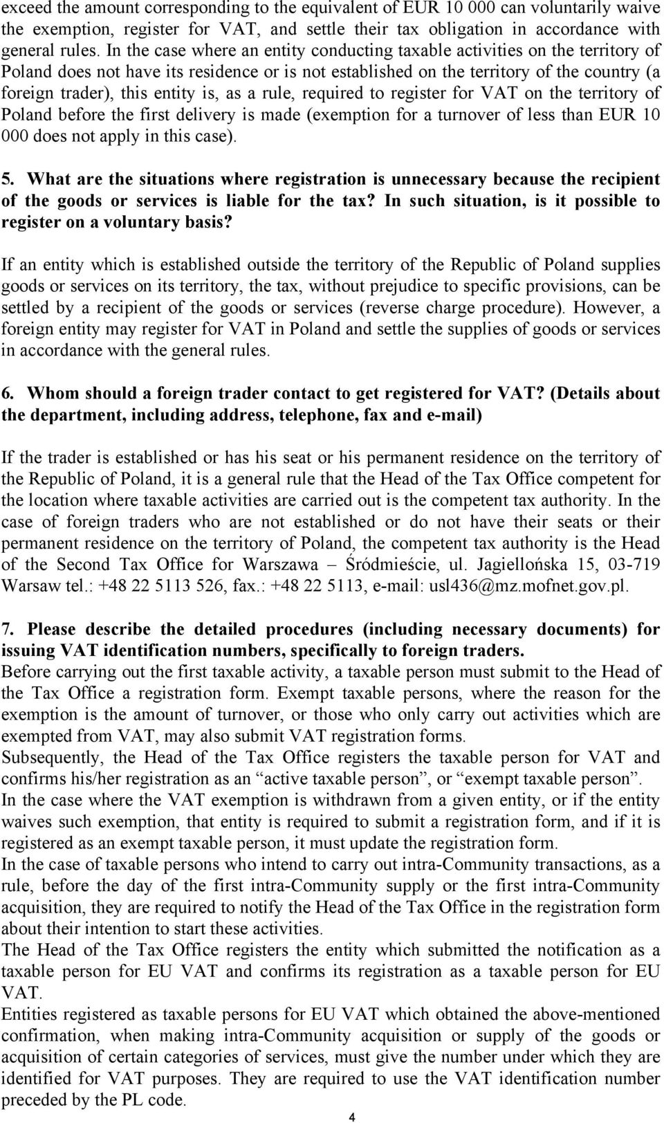 is, as a rule, required to register for VAT on the territory of Poland before the first delivery is made (exemption for a turnover of less than EUR 10 000 does not apply in this case). 5.