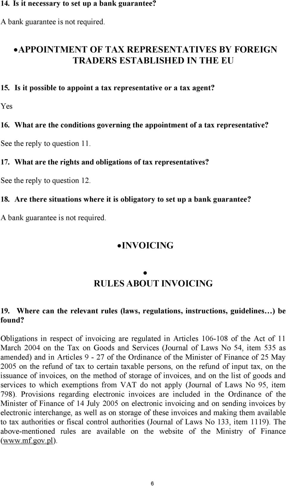 What are the rights and obligations of tax representatives? See the reply to question 12. 18. Are there situations where it is obligatory to set up a bank guarantee? A bank guarantee is not required.