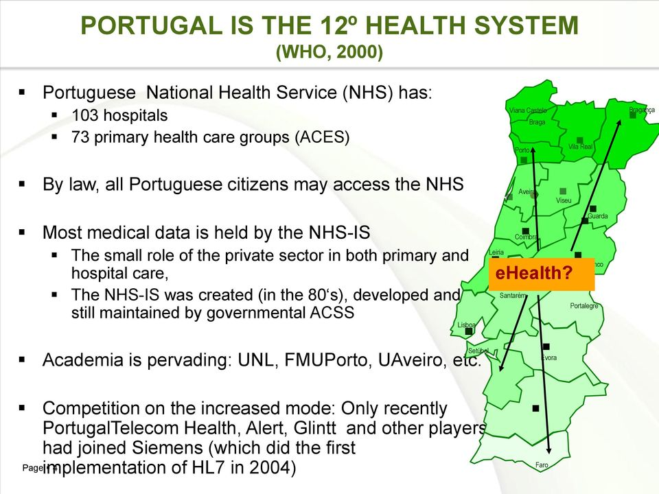 the 80 s), developed and still maintained by governmental ACSS Academia is pervading: UNL, FMUPorto, UAveiro, etc. Lisboa Setúbal Guarda Coimbra Leiria ehealth?