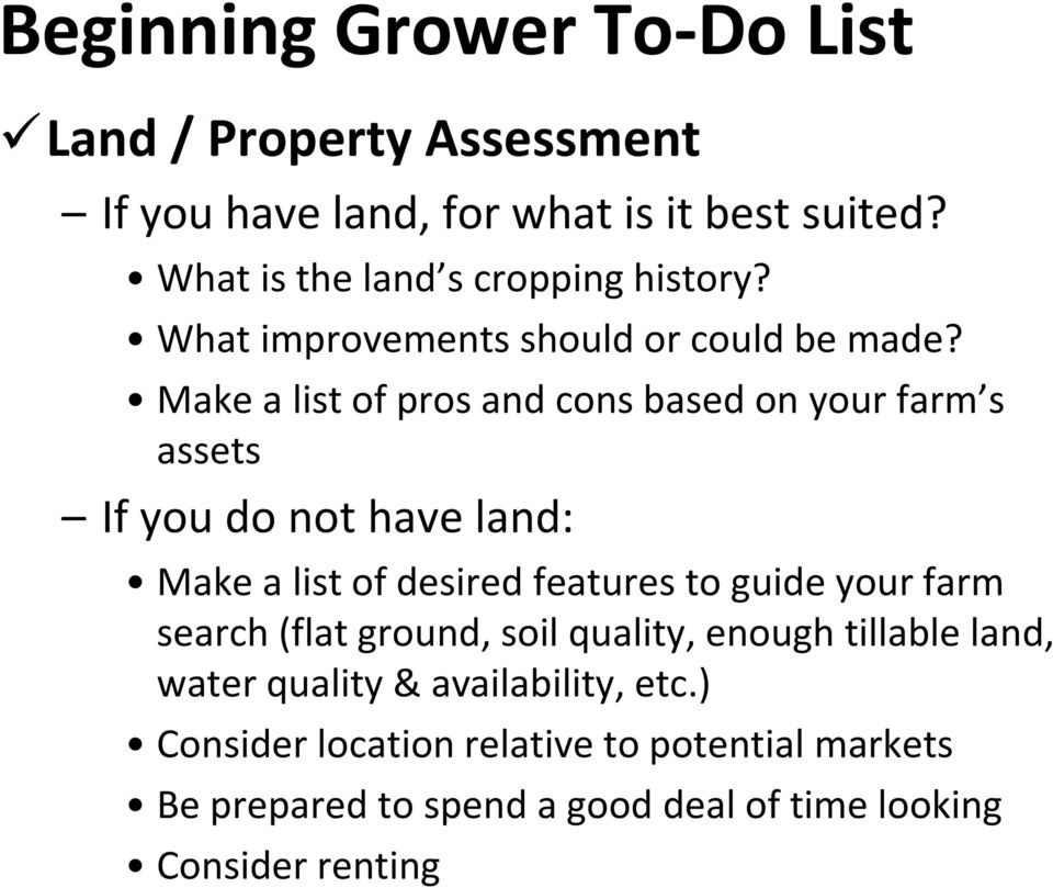 Make a list of pros and cons based on your farm s assets If you do not have land: Make a list of desired features to guide your