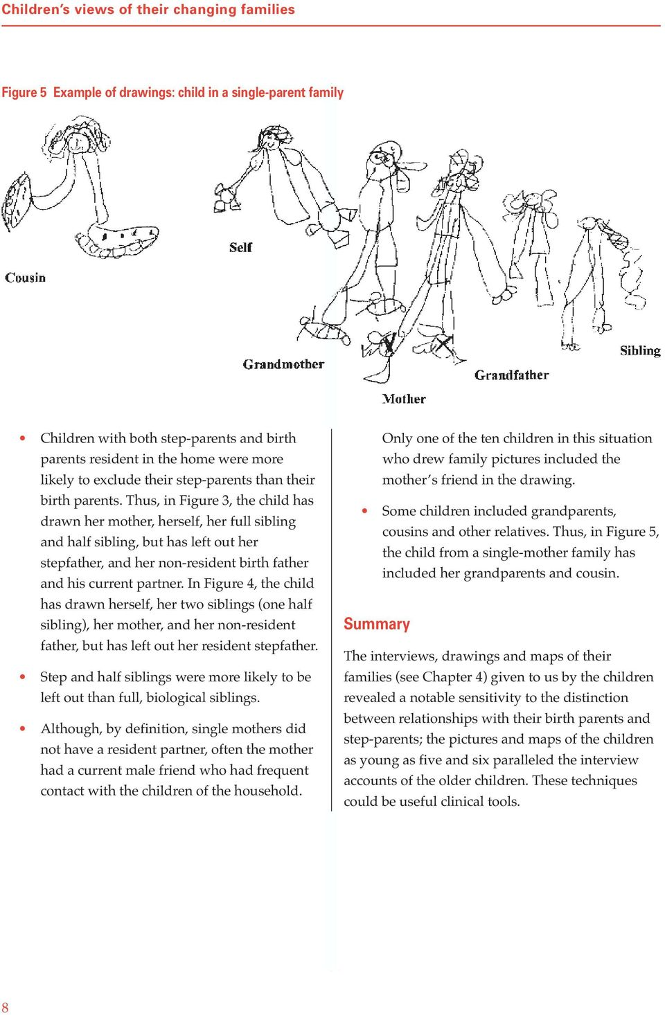 Thus, in Figure 3, the child has drawn her mother, herself, her full sibling and half sibling, but has left out her stepfather, and her non-resident birth father and his current partner.