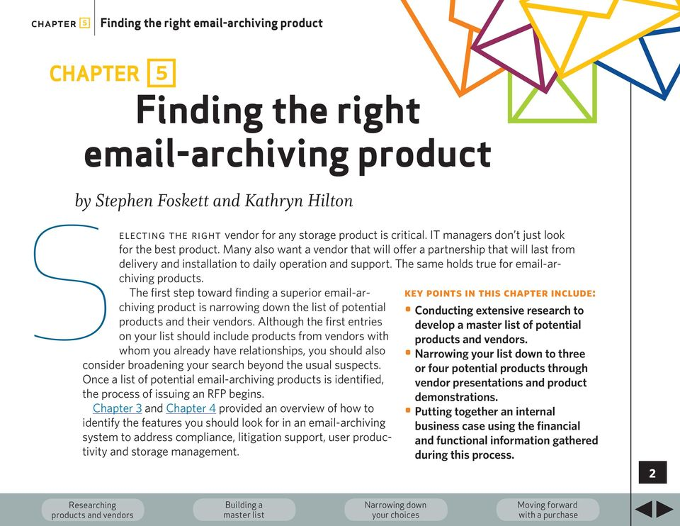 The same holds true for email-archiving products. The first step toward finding a superior email-archiving product is narrowing down the list of potential products and their vendors.