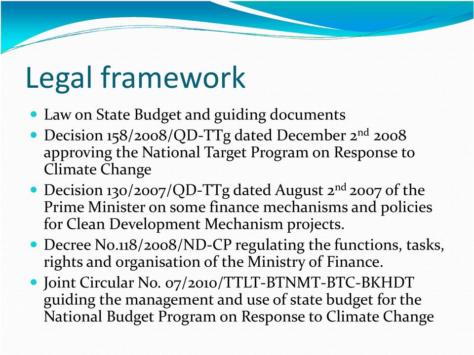 Development Mechanism projects. Decree N0.118/2008/ND-CP regulating the functions, tasks, rights and organisation of the Ministry of Finance.