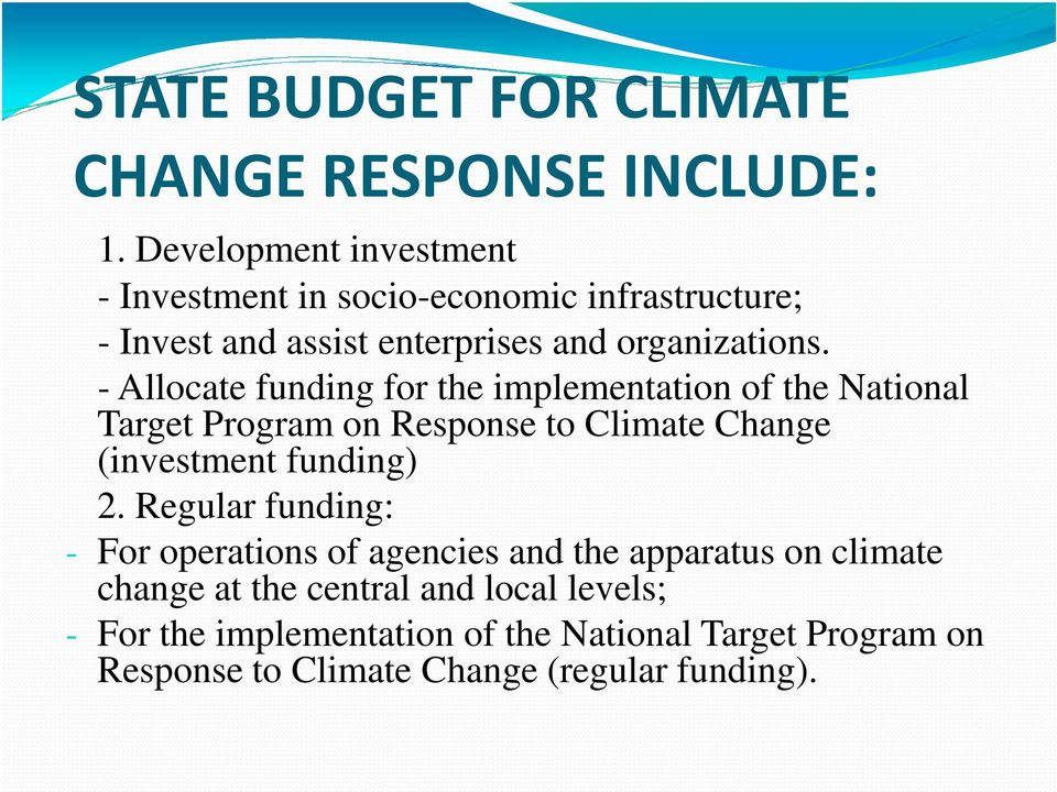 - Allocate funding for the implementation of the National Target Program on Response to Climate Change (investment funding) 2.