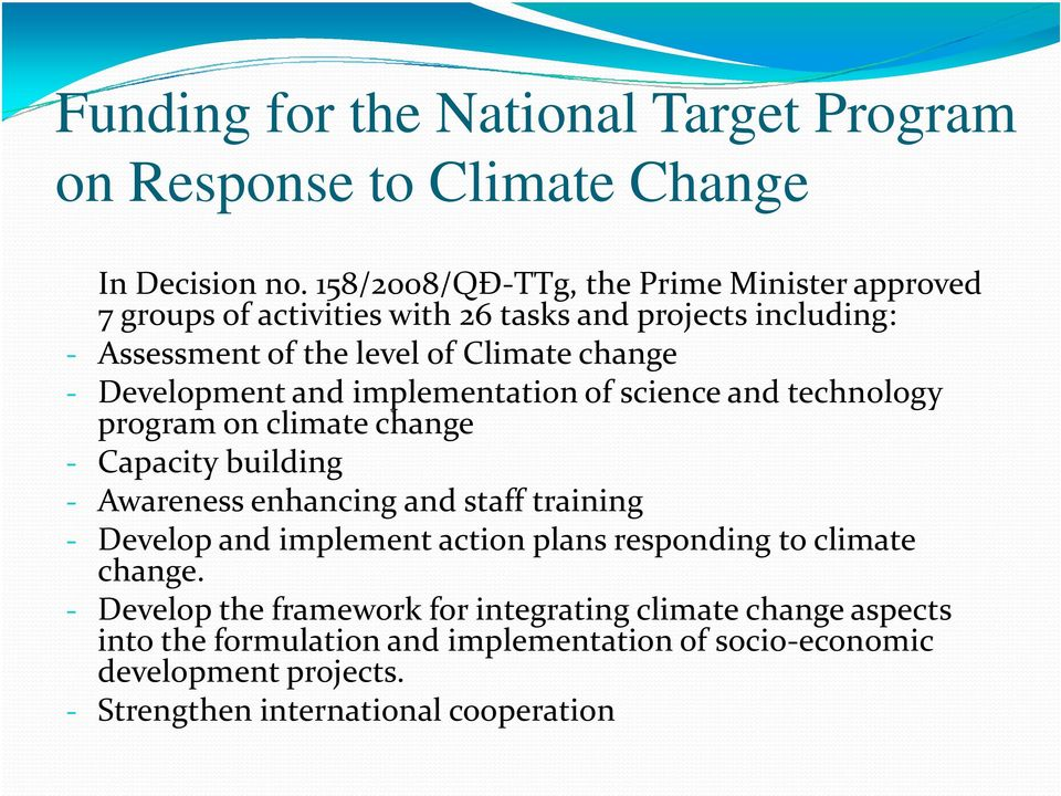 Development and implementation of science and technology program on climate change - Capacity building - Awareness enhancing and staff training - Develop and