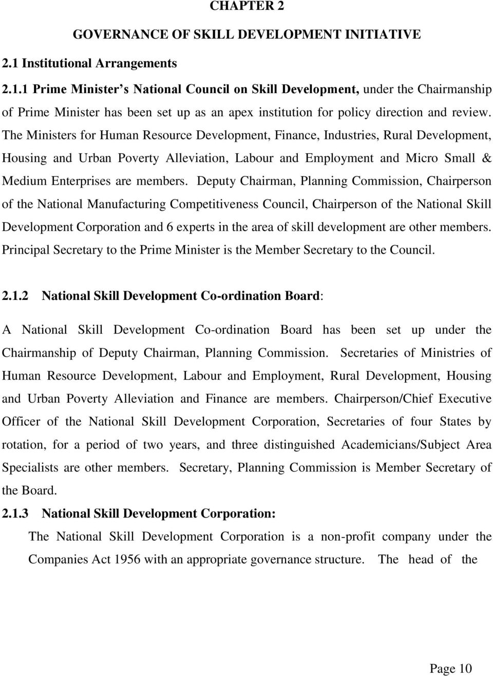 1 Prime Minister s National Council on Skill Development, under the Chairmanship of Prime Minister has been set up as an apex institution for policy direction and review.