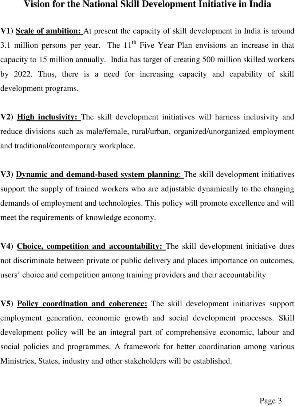 Thus, there is a need for increasing capacity and capability of skill development programs.
