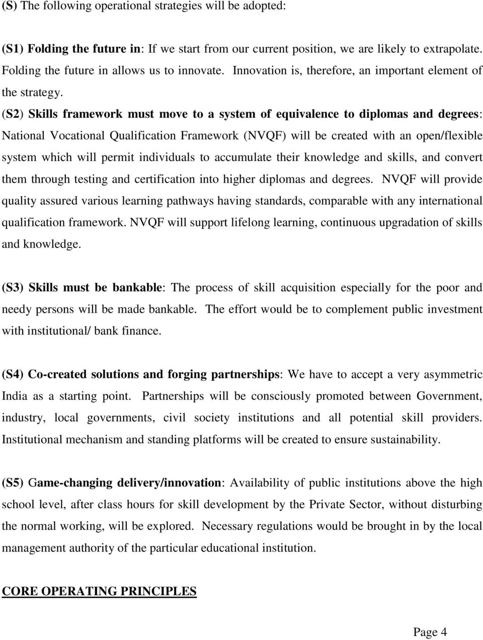 (S2) Skills framework must move to a system of equivalence to diplomas and degrees: National Vocational Qualification Framework (NVQF) will be created with an open/flexible system which will permit