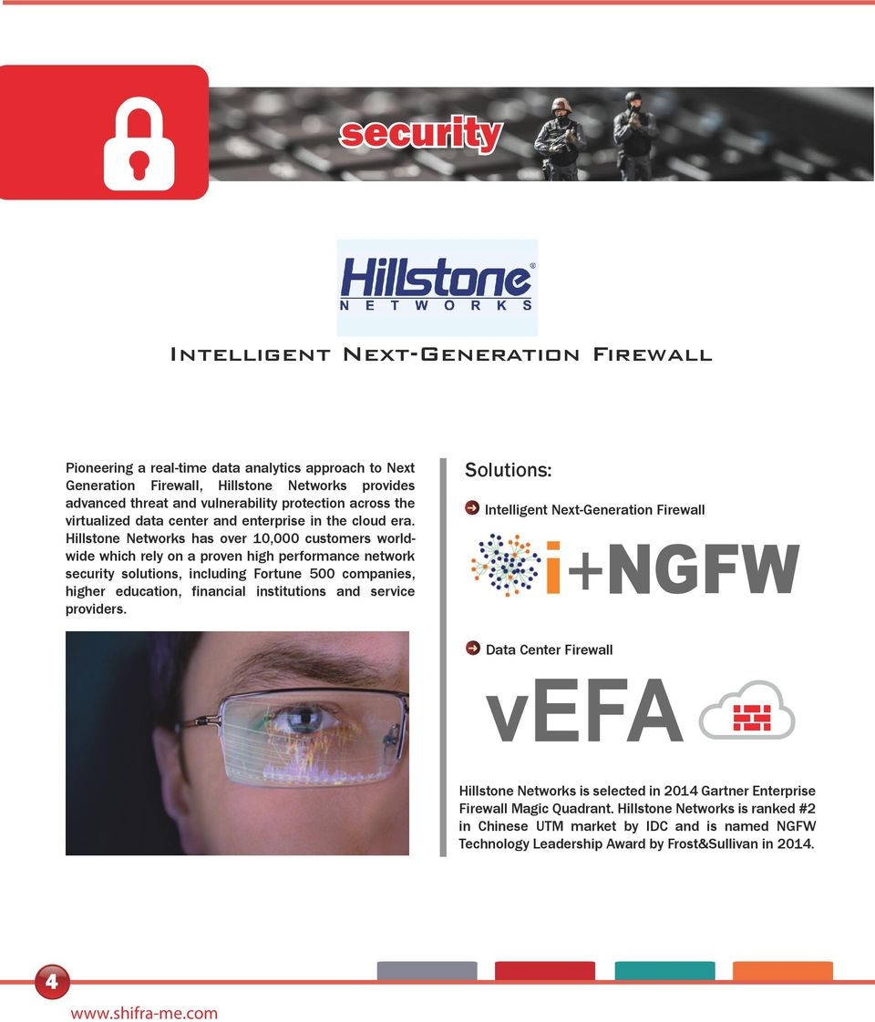 Hillstone Networks has over 10,000 customers worldwide which rely on a proven high performance network security solutions, including Fortune 500 companies, higher education, financial