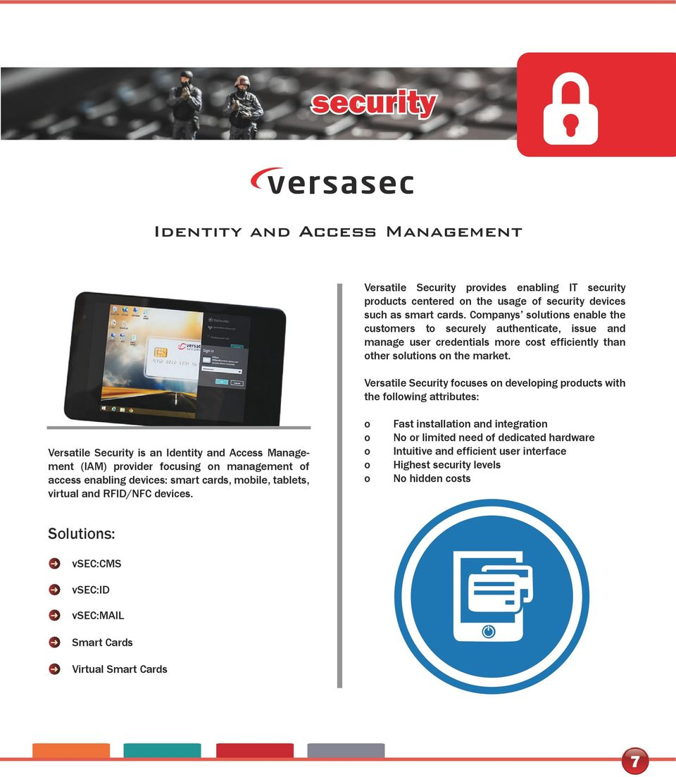 Versatile Security focuses on developing products with the following attributes: Versatile Security is an Identity and Access Management (IAM) provider focusing on management of access enabling