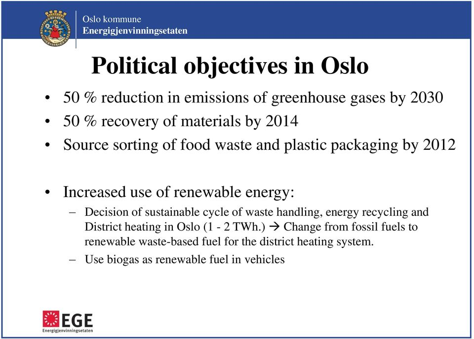 of sustainable cycle of waste handling, energy recycling and District heating in Oslo (1-2 TWh.
