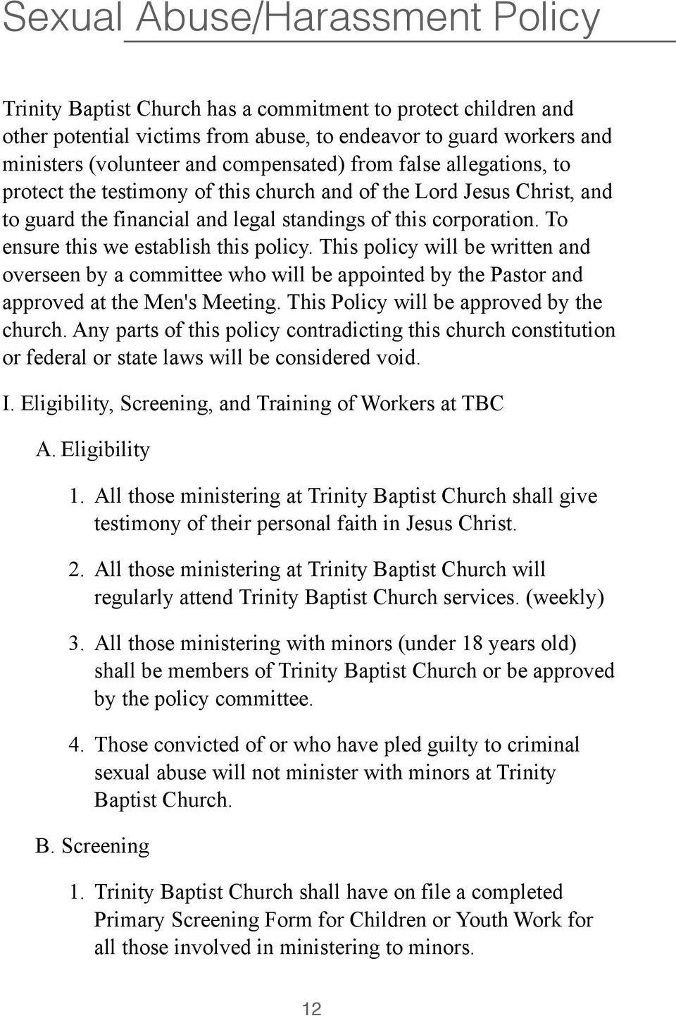 To ensure this we establish this policy. This policy will be written and overseen by a committee who will be appointed by the Pastor and approved at the Men's Meeting.