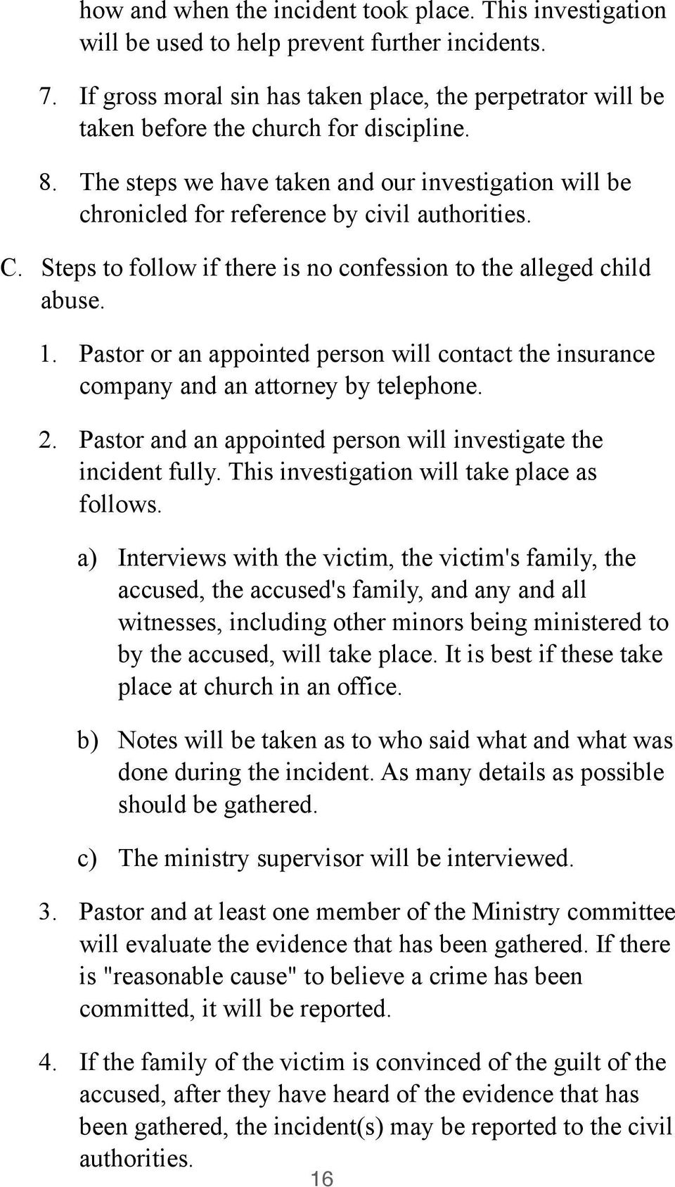 The steps we have taken and our investigation will be chronicled for reference by civil authorities. C. Steps to follow if there is no confession to the alleged child abuse. 1.