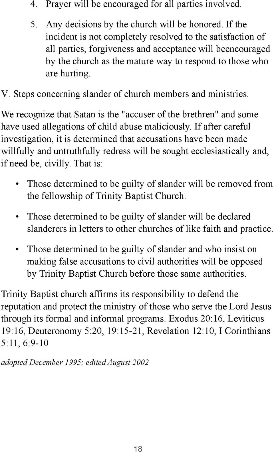 "Steps concerning slander of church members and ministries. We recognize that Satan is the ""accuser of the brethren"" and some have used allegations of child abuse maliciously."