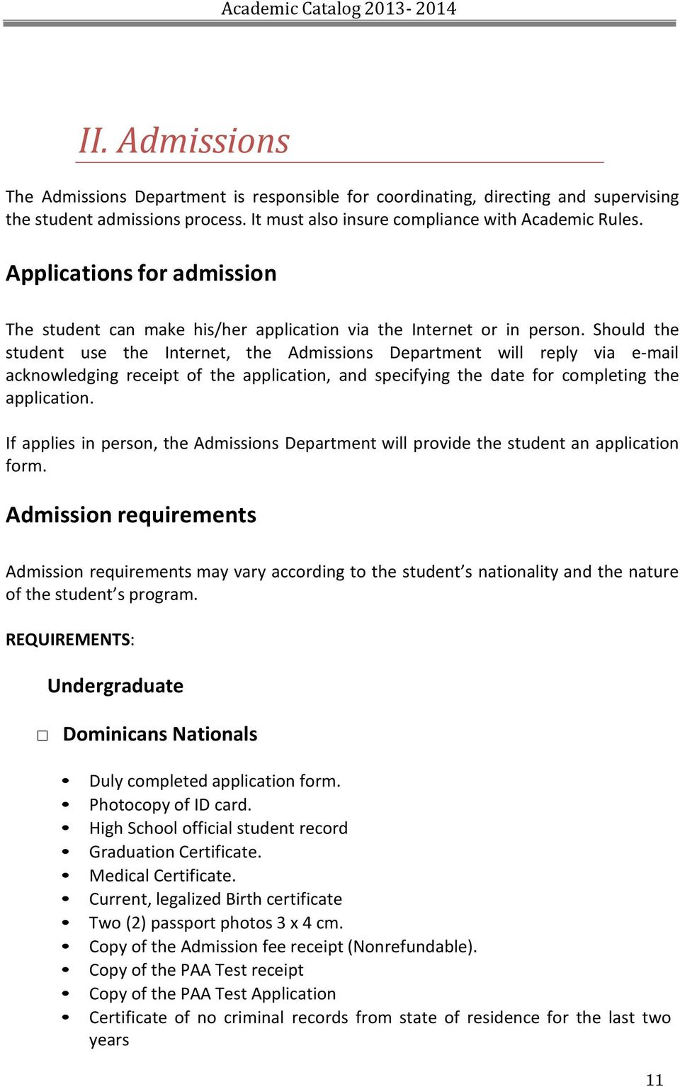 Should the student use the Internet, the Admissions Department will reply via e-mail acknowledging receipt of the application, and specifying the date for completing the application.