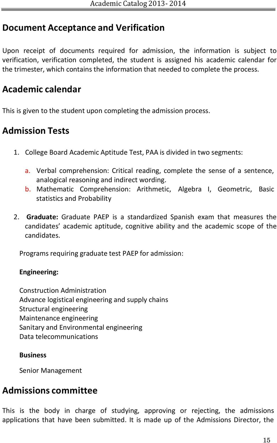 College Board Academic Aptitude Test, PAA is divided in two segments: a. Verbal comprehension: Critical reading, complete the sense of a sentence, analogical reasoning and indirect wording. b.