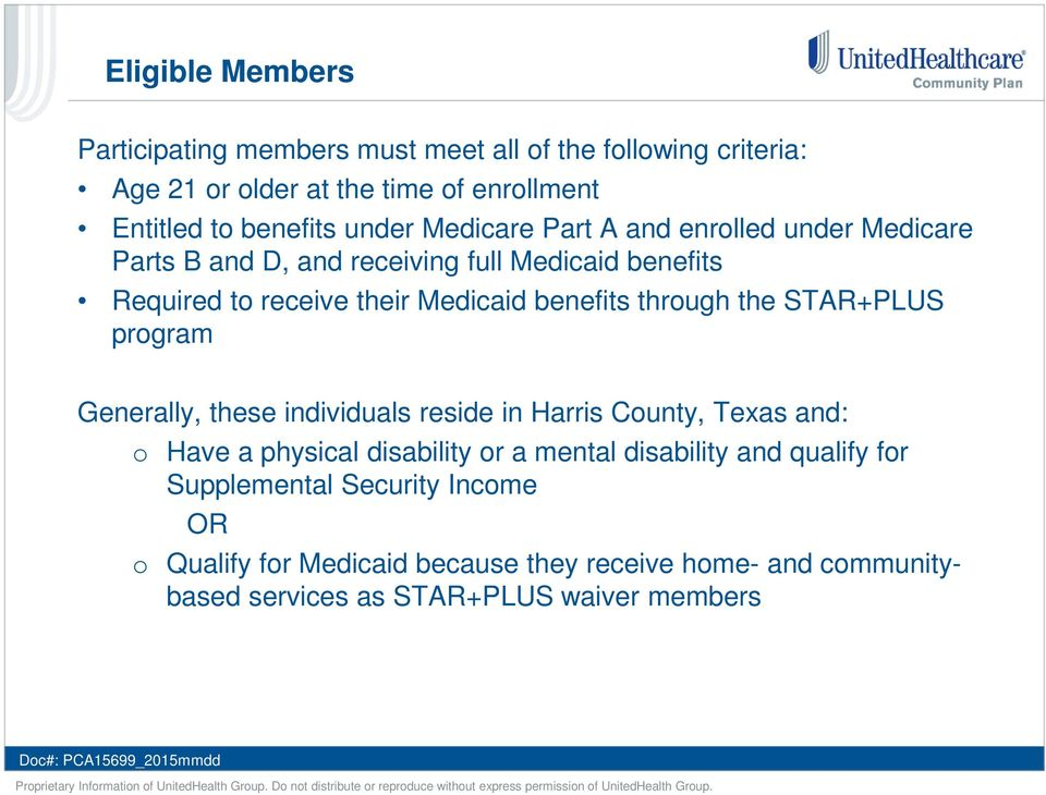 through the STAR+PLUS program Generally, these individuals reside in Harris County, Texas and: o Have a physical disability or a mental disability