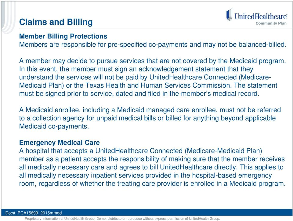 In this event, the member must sign an acknowledgement statement that they understand the services will not be paid by UnitedHealthcare Connected (Medicare- Medicaid Plan) or the Texas Health and